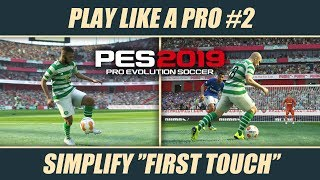 PES 2019 | PLAY LIKE A PRO #2 – Simplify ''First Touch''