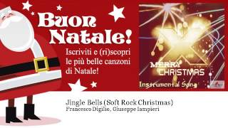 Francesco Digilio, Giuseppe Iampieri - Jingle Bells - Soft Rock Christmas - Natale