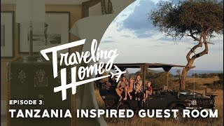 Ep.3: Traveling Home   A Tanzania Inspired Guest Room