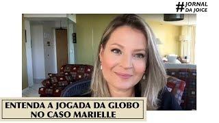 ENTENDA A JOGADA DA GLOBO NO CASO MARIELLE. #JornalDaJoice