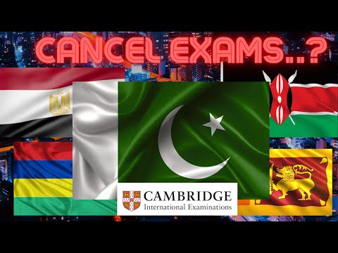 Will Cambridge International Exams get cancelled in Pakistan (Egypt Sri Lanka Mauritius) CIE 2021