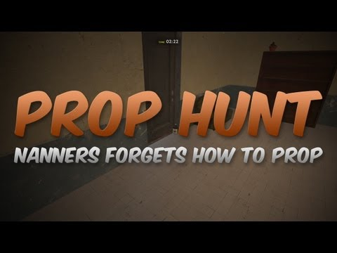 Nanners Forgets How To Prop (Prop Hunt) [#6]