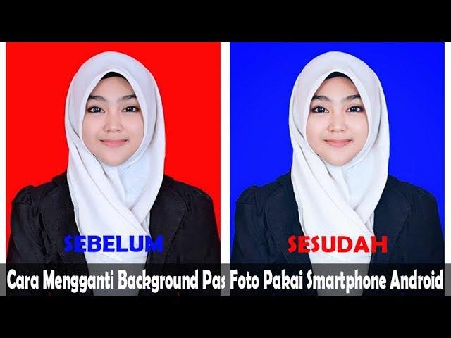 Cara Mengganti Background Pas Foto Pakai Smartphone Android Youtube
