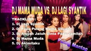Gambar cover DJ MAMA MUDA VS DJ LAGI SYANTIK FULL REMIX 2018