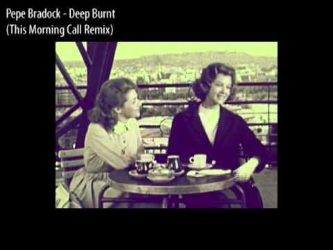 Pepe Bradock - Deep Burnt (This Morning Call Remix)