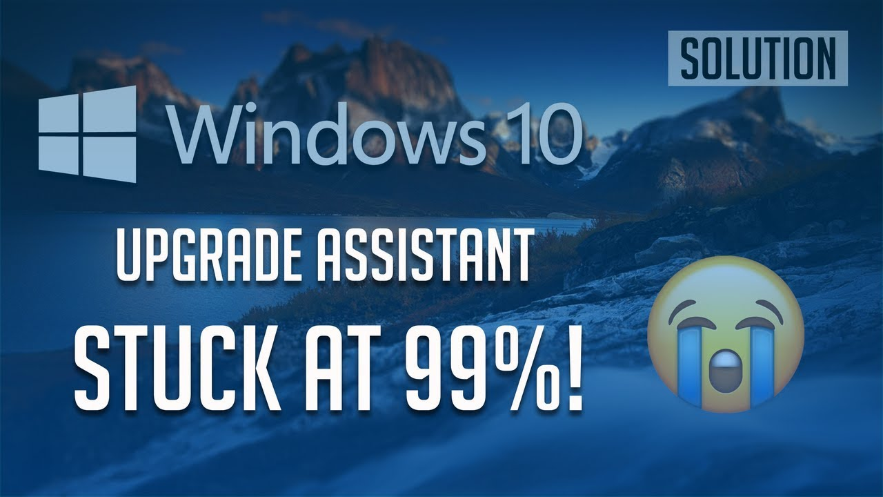 How to Fix Windows 10 Upgrade Assistant Stuck at 99% [2 Solutions]