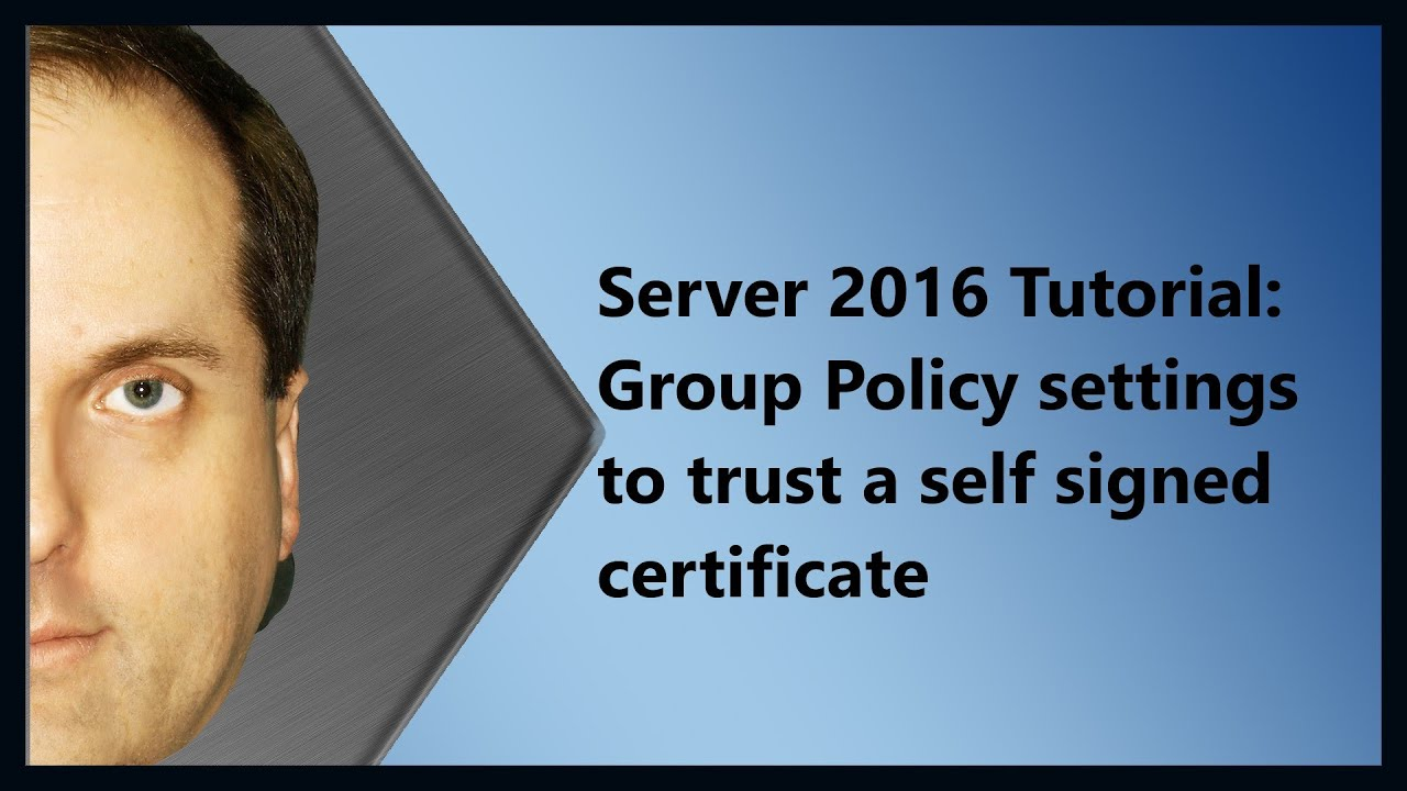 Server 2016 Tutorial: Group Policy settings to trust a self signed  certificate
