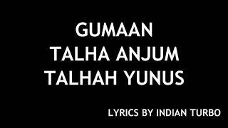 GUMAAN - YOUNG STUNNERS (LYRICS)   TALHA ANJUM TALHAH YUNUS   INDIAN TURBO