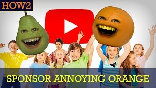 How2: How to Sponsor the Annoying Orange! (Sweet Perks!!!)