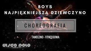 BOYS - NAJPIĘKNIEJSZA DZIEWCZYNO | Choreografia Taneczno Fitnessowa  - Disco Polo Dance Fit 2017