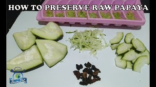 HOW TO PRESERVE RAW PAPAYA (KACHA PAPEETA) AT HOME | SHEEBA CHEF