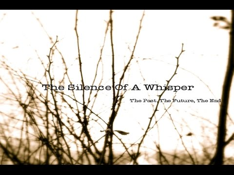 The Silence Of A Whisper - The Past, The Future, The End [Full Album]