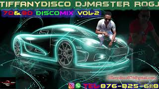 TIFFANY DISCO  70& 80 DISCO MIX VOL-2 DJ MASTER ROGJ  876-825-6118