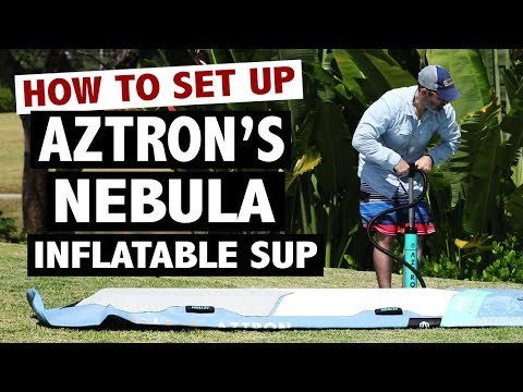 How to Set Up the Aztron NEBULA Inflatable SUP Board