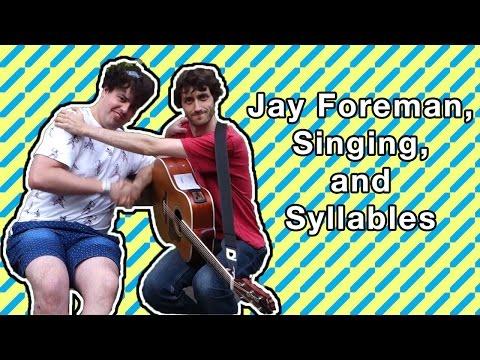 Jay Foreman, Singing, and Syllables