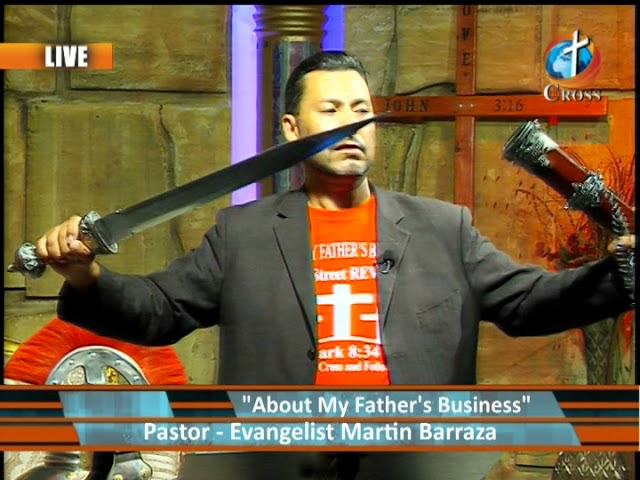 About My Father's Business  Pastor Martin Barraza 06-06-2018