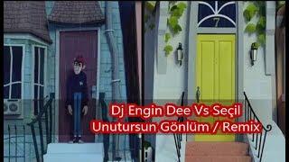 Dj Engin Dee Vs Seçil - Unutursun Gönlüm / Remix