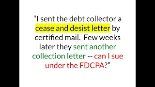 Cease And Desist Letter But Collector Still Collecting  -- Can I Sue Under FDCPA?