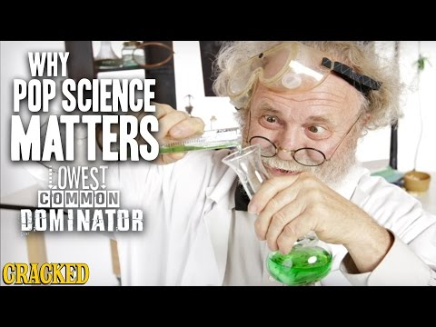 Why Pop Science Matters - Lowest Common Dominator