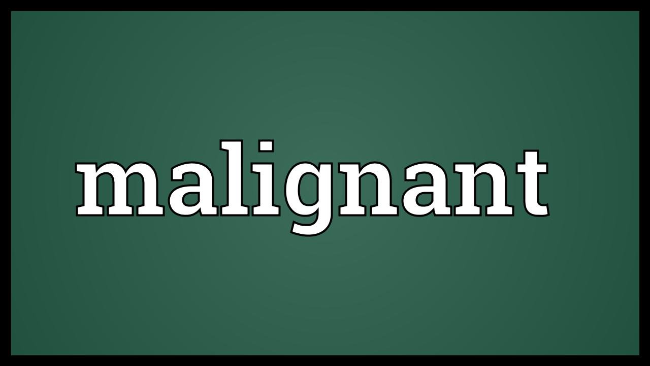 Malignant Meaning