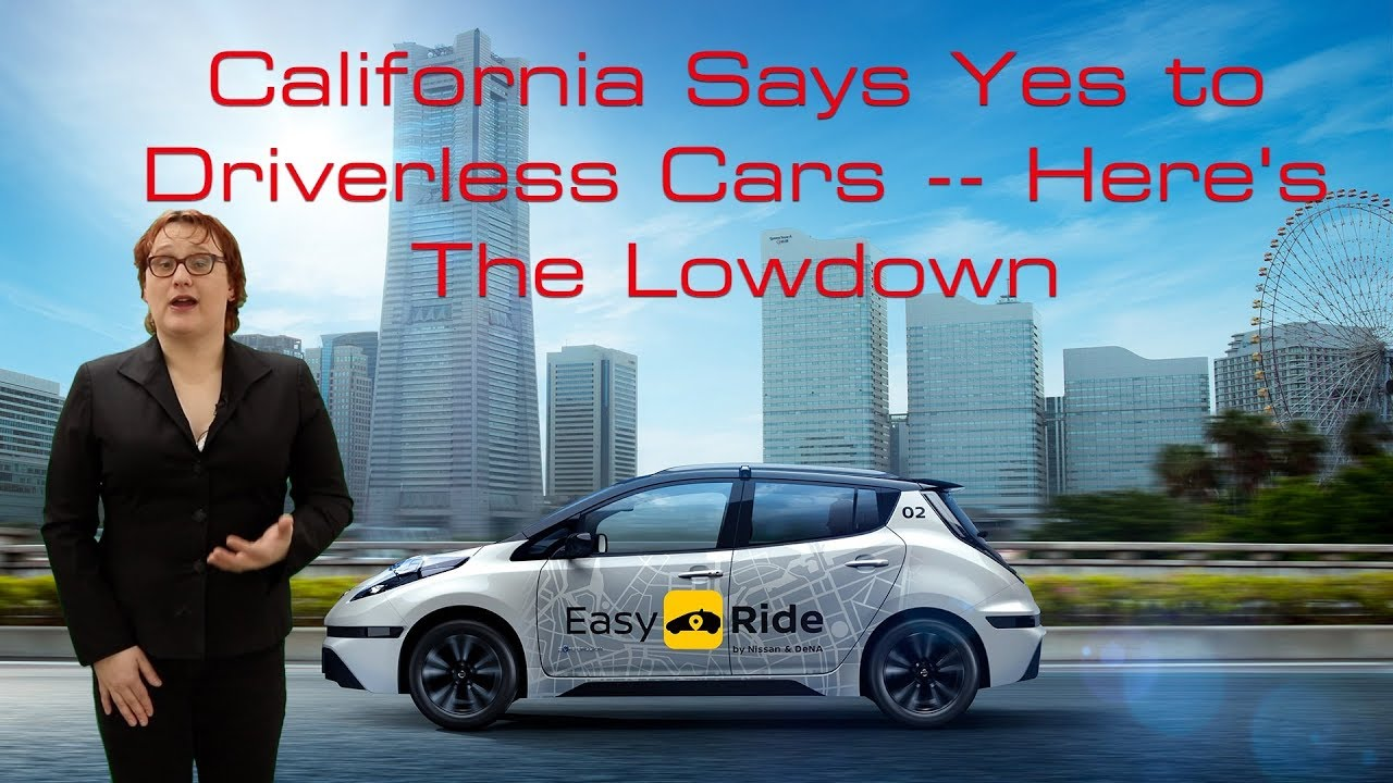 California Says Yes To Driverless Cars Here S The Lowdown