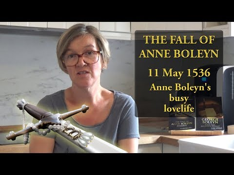 11 May 1536 - Queen Anne Boleyn's busy lovelife