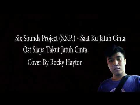 Six Sounds Project (S.S.P.) - Saat Ku Jatuh Cinta OST. Siapa Takut Jatuh Cinta Cover By Rocky Hayton
