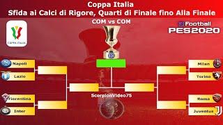 PES 2020 • Coppa Italia Sfida ai Calci di Rigore, Quarti di Finale fino Alla Finale (COM vs COM)