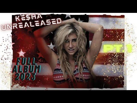 Ke$ha Unreleased Pt. 1 (FULL ALBUM)