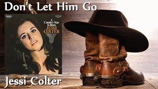 Jessi Colter - Dont Let Him Go YouTube Videos