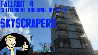 FALLOUT 4 : Settlement Building 101 EP-3 SkyScrapers