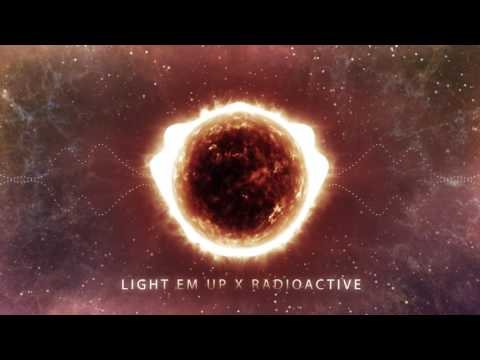 Light em up x Radioactive Mashup