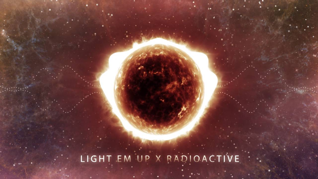 Light em up x Radioactive (Mashup)