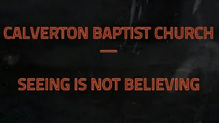 Calverton Baptist Church - Seeing is not Believing