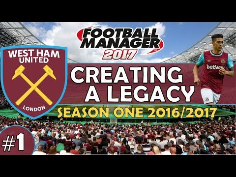 Creating A Legacy #1 | West Ham Utd | Football Manager 2017