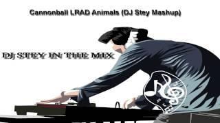 Cannonball LRAD Animals (DJ Stey Mashup)