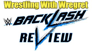 WWE Backlash 2016 Review | Wrestling With Wregret