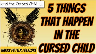 5 Things That Happen In The Cursed Child(SPOILER ALERT)