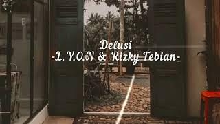 Delusi - L.Y.O.N.E & Rizky Febian (Lirik Lagu)