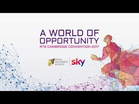 A World Of Opportunity | RTS Cambridge Convention 2017
