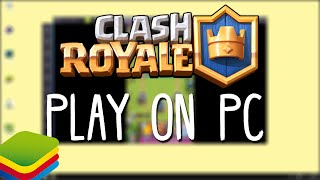 Play Clash Royale On Your PC With Bluestacks