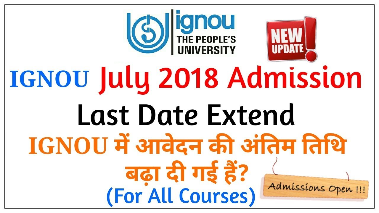 july 2018 to till date IGNOU Admission July 2018 Last Date Extend Till 15 july and 31st  july 2018 to till date