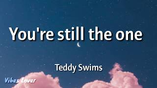 You're still the one (Lyrics) - Teddy Swims Cover