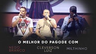 O MELHOR DO PAGODE: NEGO BRANCO, MILTHINHO E CLEVERSON LUIZ