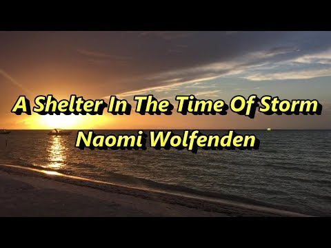 A Shelter In The Time Of Storm - Naomi Wolfenden - with lyrics
