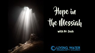 Hope in the Messiah - Pr Josh Gonzalez