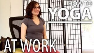 Yoga For The Office - Invigorate Your Mind & Neck Stretching Yoga at Work
