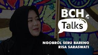 BCH Talks: Ngobrol Seru bareng Risa Saraswati