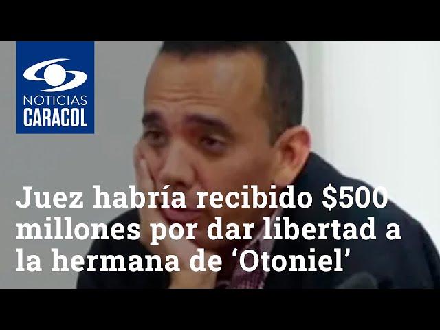 Juez de La Guajira habría recibido $500 millones por conceder libertad a la hermana de 'Otoniel'