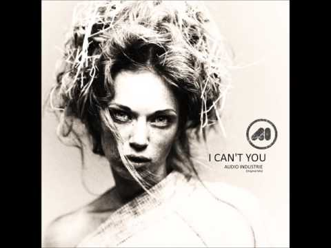 I CAN'T YOU - AUDIO INDUSTRIE (Original Mix)